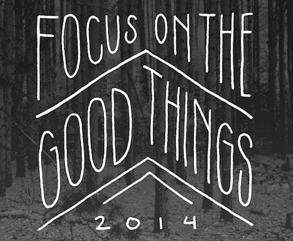 Focus on the good 2014