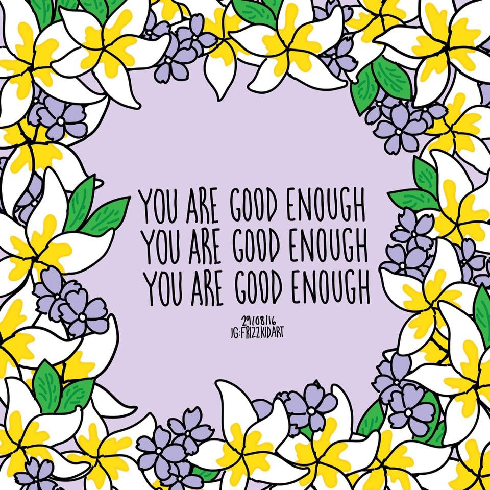 "A wreath of flowers with ""You are good enough"" repeated several times inside"
