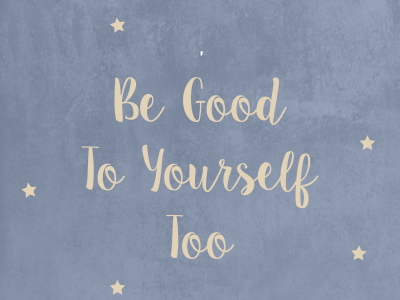 "A grey spotted background with the text ""Be good to yourself too"""