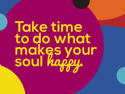 "Bubbles of colour surround the words ""Take time to do what makes your soul happy."""