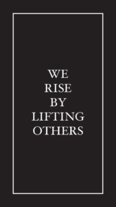 "Text reading ""We rise by lifting others"""
