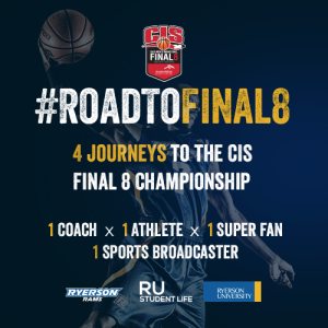 Road to Final 8, 4 Journeys to the CIS Final 8 Championship. Click for more info