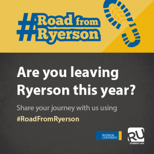 Are you leaving Ryerson this year? Share your journey with us using #RoadFromRyerson. Click here to learn more