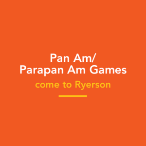 Pan Am/Parapan Am Games come to Ryerson
