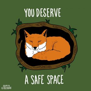 """A drawing of a fox in a den that says """"You deserve a safe space"""""""