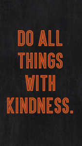 """a black background with the text """"do all things with kindness"""" in red-orange."""