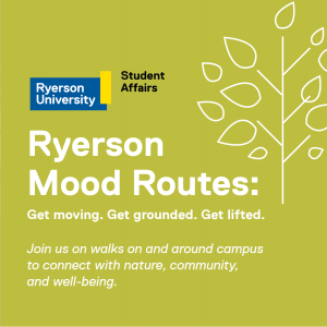 Ryerson Mood Routes: Join us on walks on and around campus to connect with nature, community, and well-being.
