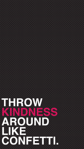 A black background with the text reading: Throw Kindness Around Like Confetti