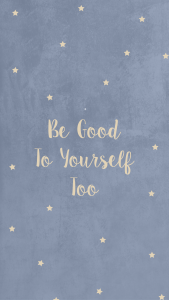 """A grey spotted background with the text """"Be good to yourself too"""""""