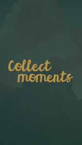"a green background with the text ""collect moments"""