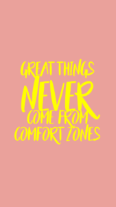 """Text reading """"Great things never come from comfort zones"""""""